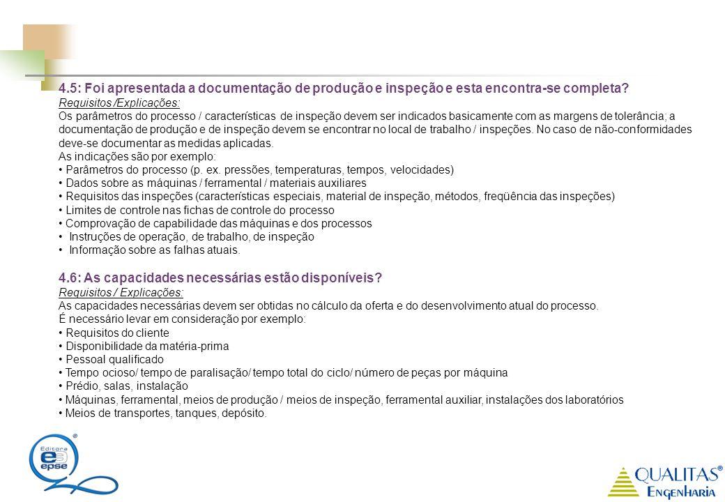 4.5: Foi apresentada a documentação de produção e inspeção e esta encontra-se completa? Requisitos /Explicações: Os parâmetros do processo / caracterí