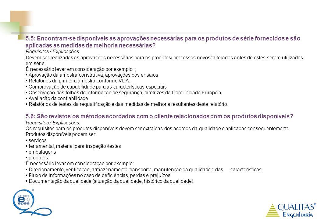 5.5: Encontram-se disponíveis as aprovações necessárias para os produtos de série fornecidos e são aplicadas as medidas de melhoria necessárias? Requi