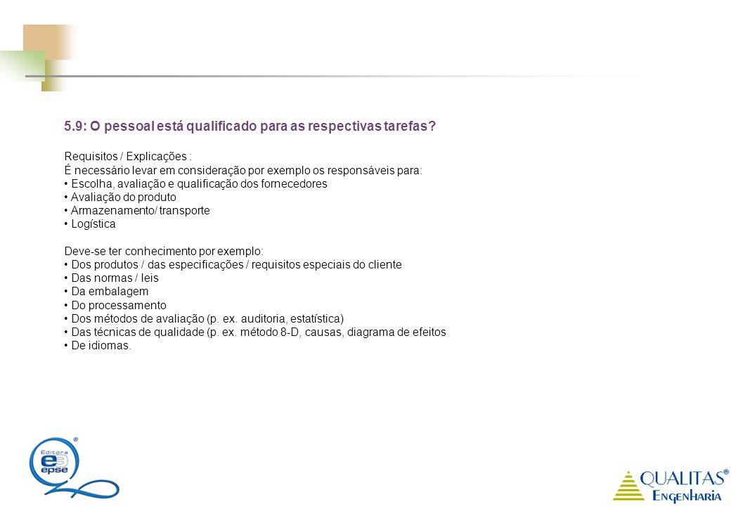5.9: O pessoal está qualificado para as respectivas tarefas? Requisitos / Explicações : É necessário levar em consideração por exemplo os responsáveis