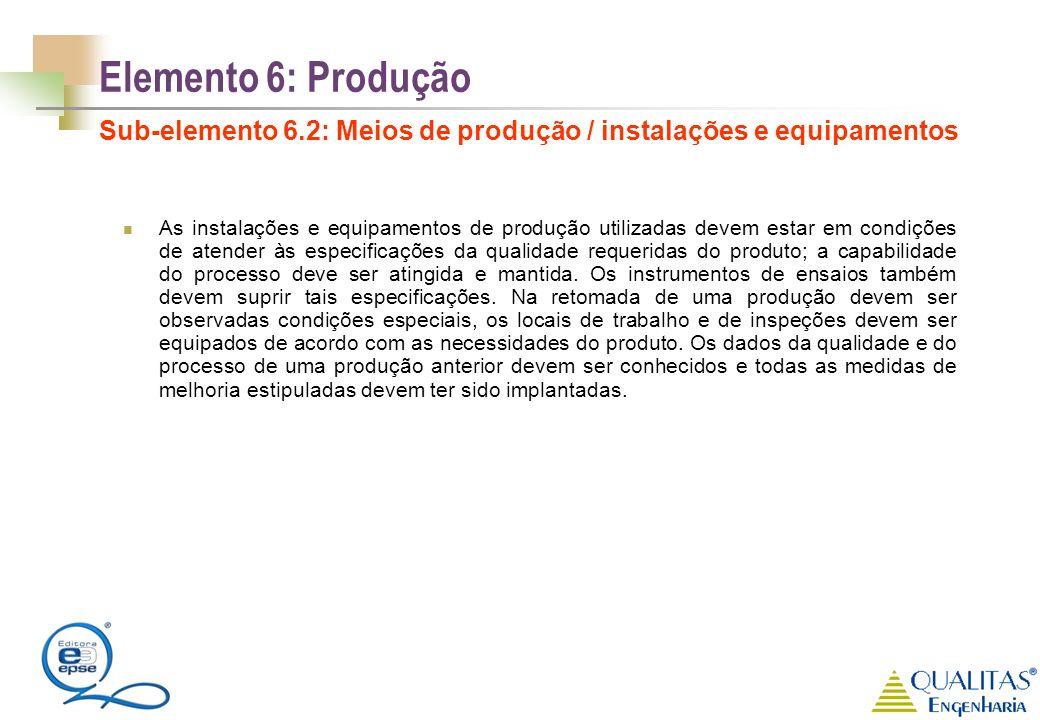 Elemento 6: Produção Sub-elemento 6.2: Meios de produção / instalações e equipamentos As instalações e equipamentos de produção utilizadas devem estar