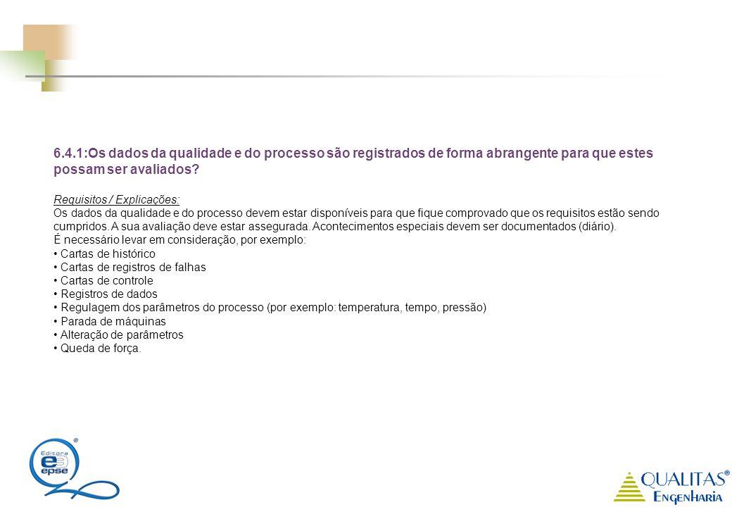 6.4.1:Os dados da qualidade e do processo são registrados de forma abrangente para que estes possam ser avaliados? Requisitos / Explicações: Os dados