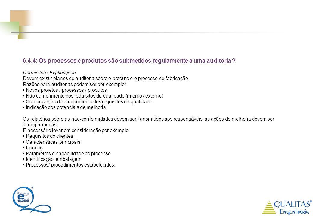 6.4.4: Os processos e produtos são submetidos regularmente a uma auditoria ? Requisitos / Explicações: Devem existir planos de auditoria sobre o produ