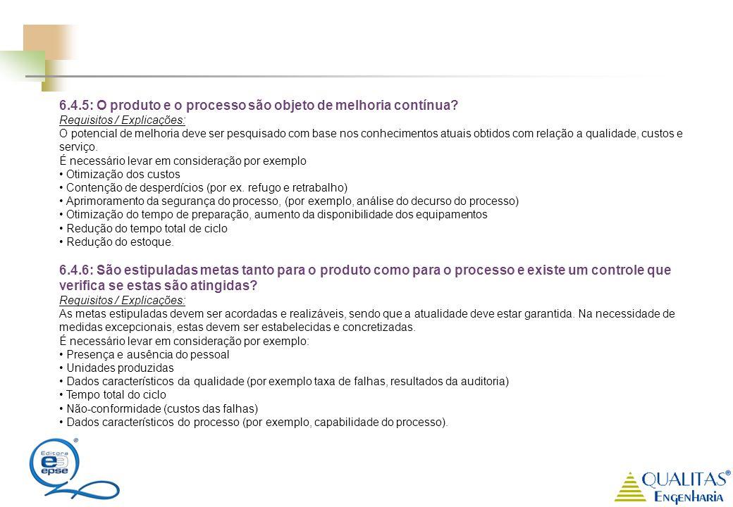 6.4.5: O produto e o processo são objeto de melhoria contínua? Requisitos / Explicações: O potencial de melhoria deve ser pesquisado com base nos conh