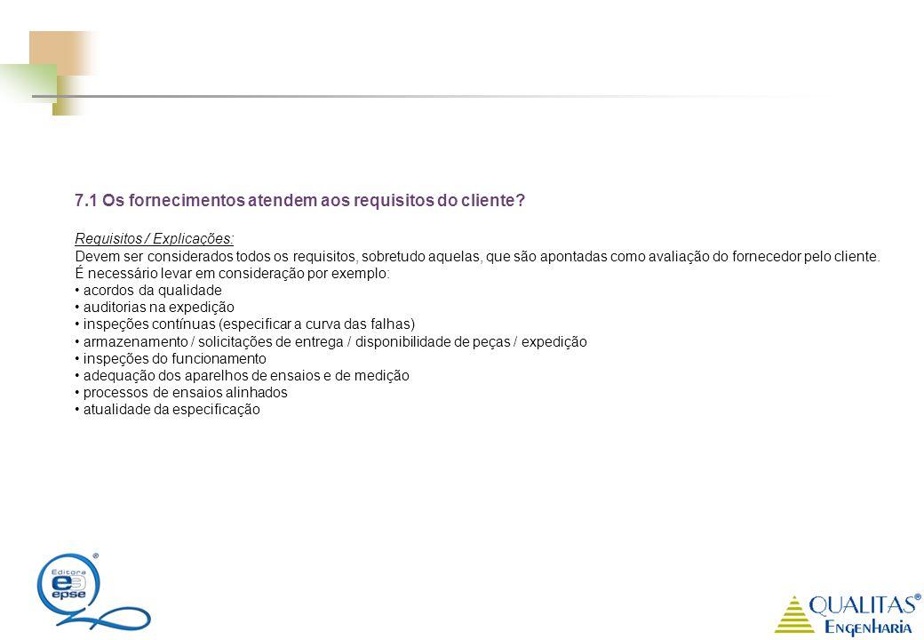 7.1 Os fornecimentos atendem aos requisitos do cliente? Requisitos / Explicações: Devem ser considerados todos os requisitos, sobretudo aquelas, que s