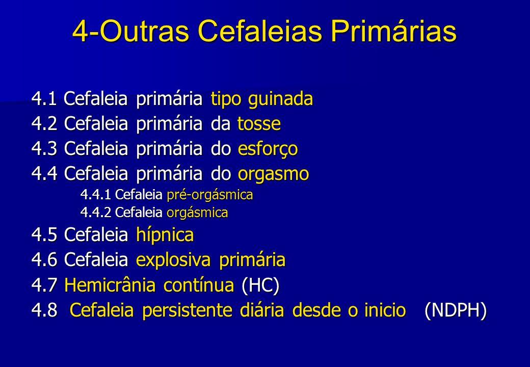 4-Outras Cefaleias Primárias 4.1 Cefaleia primária tipo guinada 4.2 Cefaleia primária da tosse 4.3 Cefaleia primária do esforço 4.4 Cefaleia primária