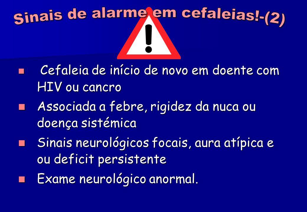 Cefaleia de início de novo em doente com HIV ou cancro Cefaleia de início de novo em doente com HIV ou cancro Associada a febre, rigidez da nuca ou do