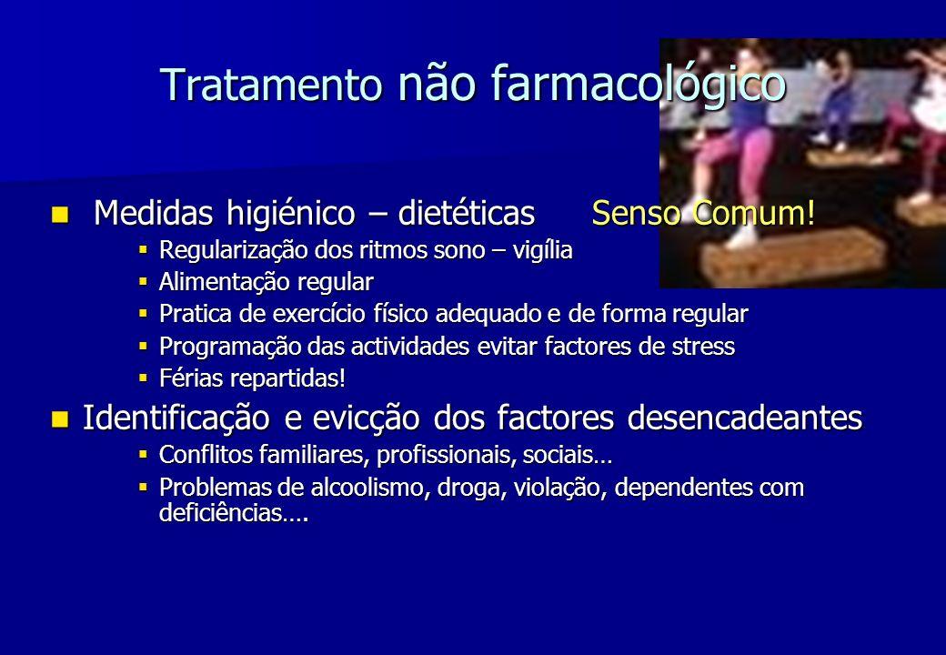 Tratamento não farmacológico Medidas higiénico – dietéticas Senso Comum! Medidas higiénico – dietéticas Senso Comum! Regularização dos ritmos sono – v