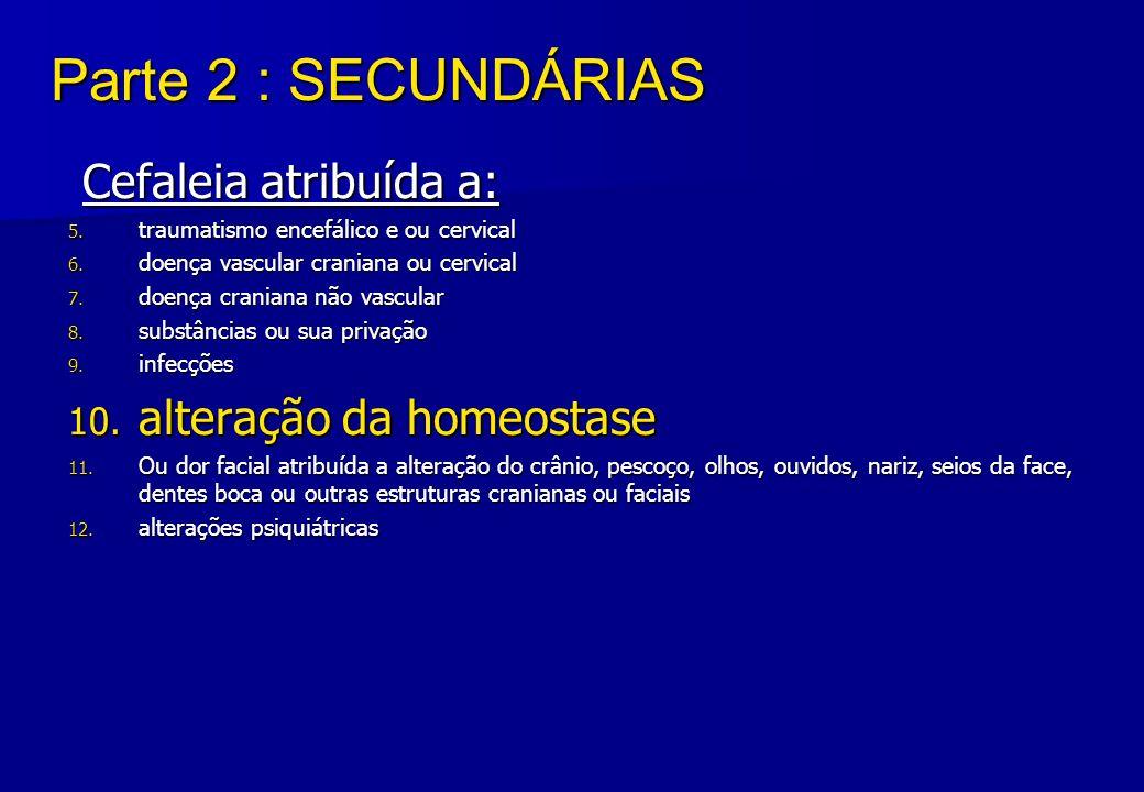 Parte 2 : SECUNDÁRIAS Parte 2 : SECUNDÁRIAS Cefaleia atribuída a: Cefaleia atribuída a: 5. traumatismo encefálico e ou cervical 6. doença vascular cra