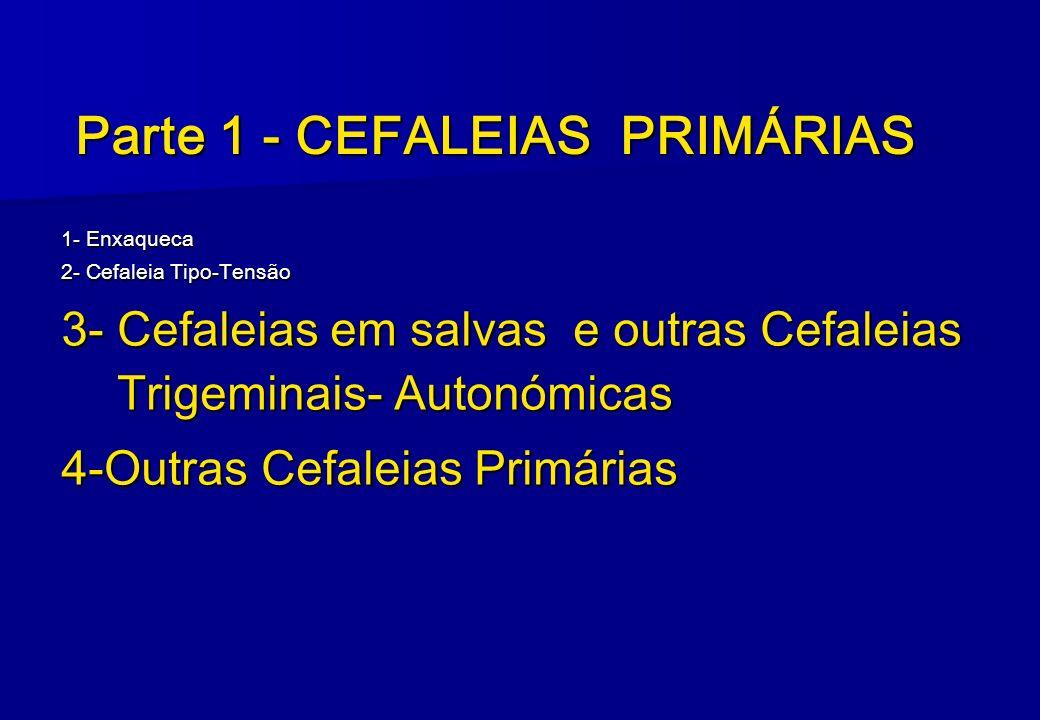 1- Enxaqueca 2- Cefaleia Tipo-Tensão 3- Cefaleias em salvas e outras Cefaleias Trigeminais- Autonómicas 4-Outras Cefaleias Primárias Parte 1 - CEFALEI