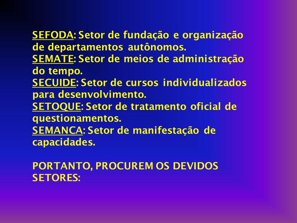 SEFODA: Setor de fundação e organização de departamentos autônomos.