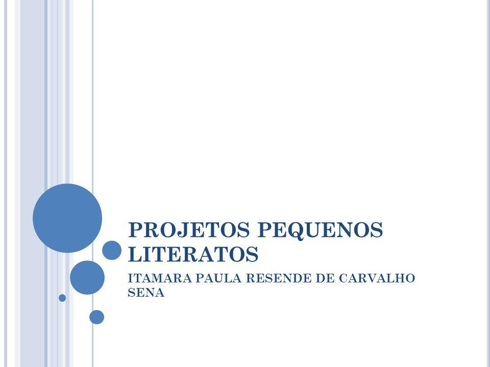 PROJETOS PEQUENOS LITERATOS ITAMARA PAULA RESENDE DE CARVALHO SENA