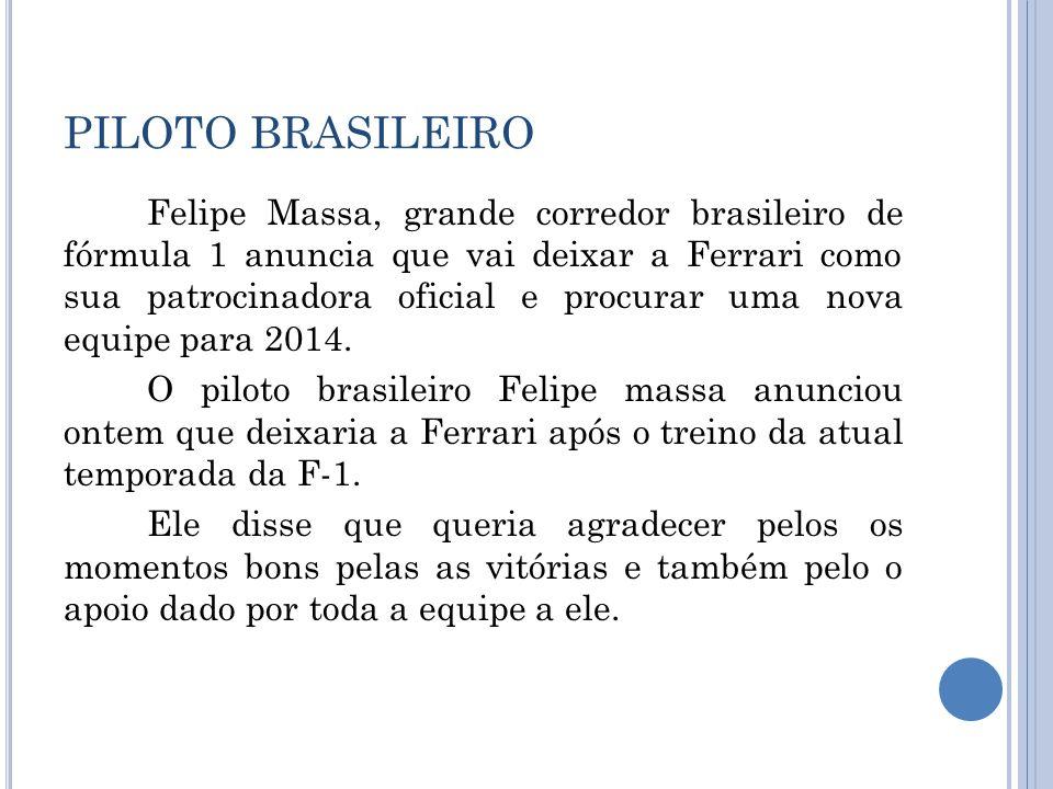 PILOTO BRASILEIRO Felipe Massa, grande corredor brasileiro de fórmula 1 anuncia que vai deixar a Ferrari como sua patrocinadora oficial e procurar uma