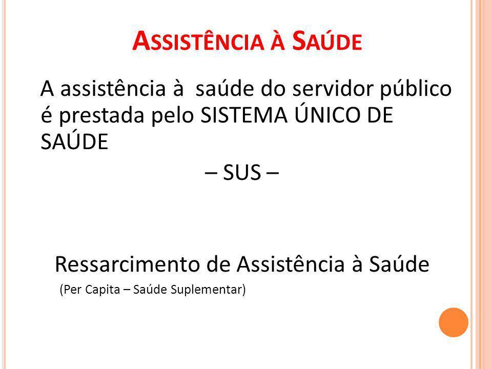 A SSISTÊNCIA À S AÚDE A assistência à saúde do servidor público é prestada pelo SISTEMA ÚNICO DE SAÚDE – SUS –.