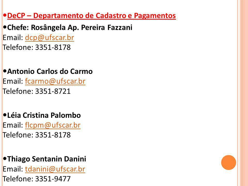 DeCP – Departamento de Cadastro e Pagamentos Chefe: Rosângela Ap. Pereira Fazzani Email: dcp@ufscar.br Telefone: 3351-8178dcp@ufscar.br Antonio Carlos