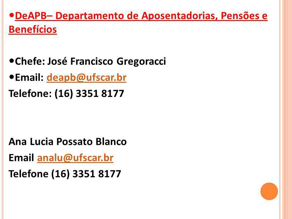 DeAPB– Departamento de Aposentadorias, Pensões e Benefícios Chefe: José Francisco Gregoracci Email: deapb@ufscar.brdeapb@ufscar.br Telefone: (16) 3351 8177 Ana Lucia Possato Blanco Email analu@ufscar.branalu@ufscar.br Telefone (16) 3351 8177