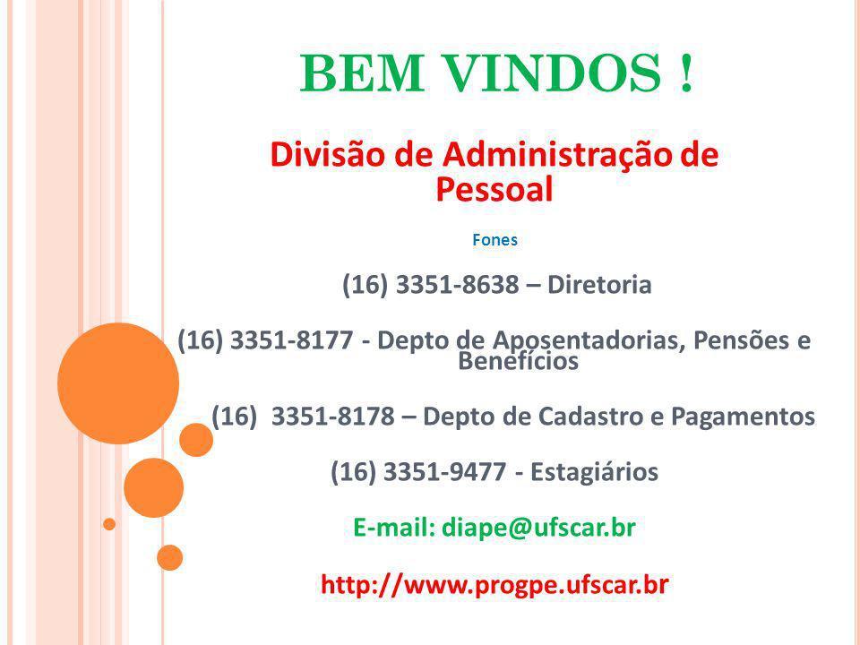 BEM VINDOS ! Divisão de Administração de Pessoal Fones (16) 3351-8638 – Diretoria (16) 3351-8177 - Depto de Aposentadorias, Pensões e Benefícios (16)
