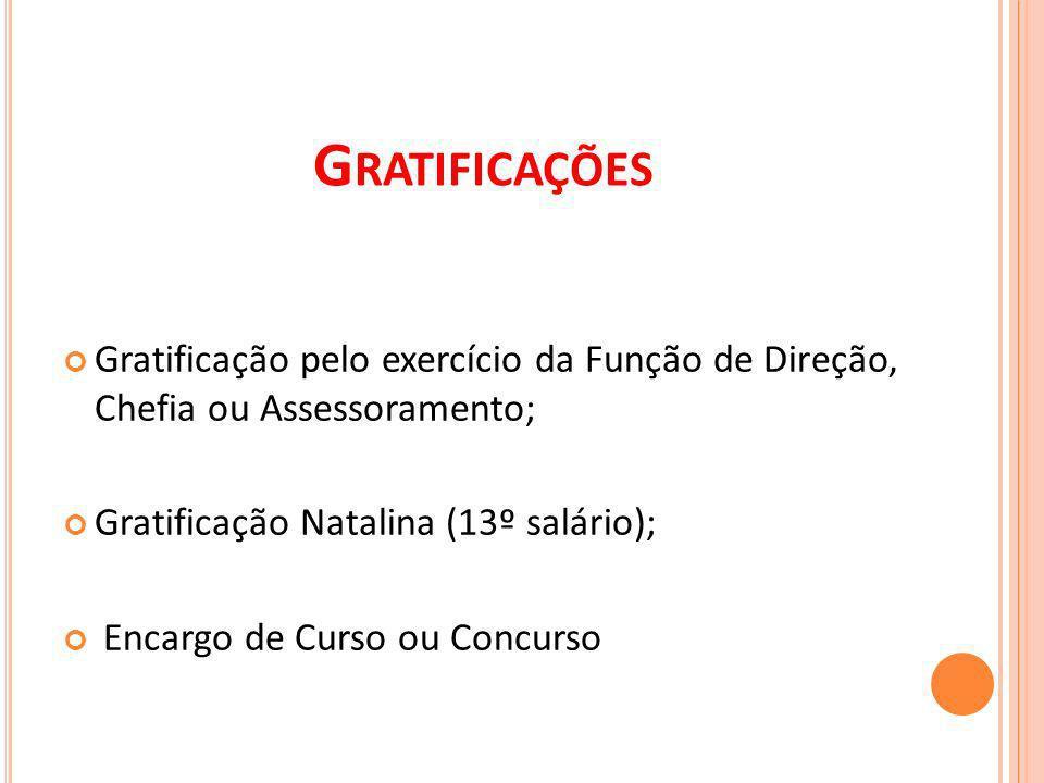 Gratificação pelo exercício da Função de Direção, Chefia ou Assessoramento; Gratificação Natalina (13º salário); Encargo de Curso ou Concurso GRATIFICAÇÕES