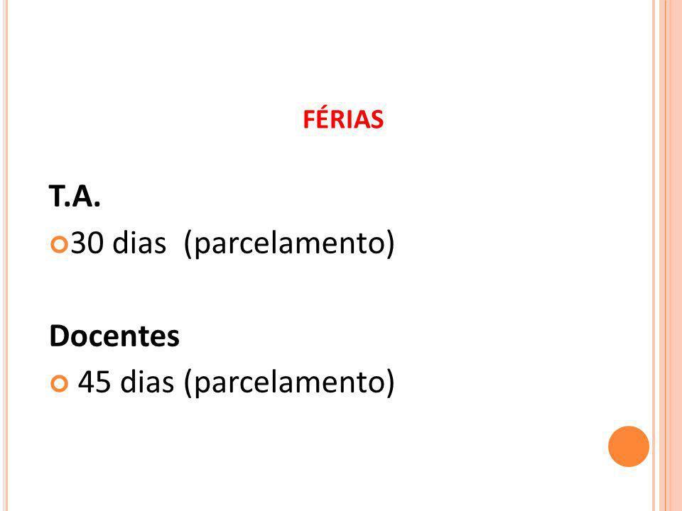 FÉRIAS T.A. 30 dias (parcelamento) Docentes 45 dias (parcelamento)