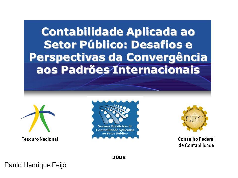 A Institucionalização do Processo Convergência às Normas Internacionais Desenvolvimento Conceitual Tesouro Nacional Orientações Estratégicas para a Contabilidade Aplicada ao Setor Público Fortalecimento Institucional