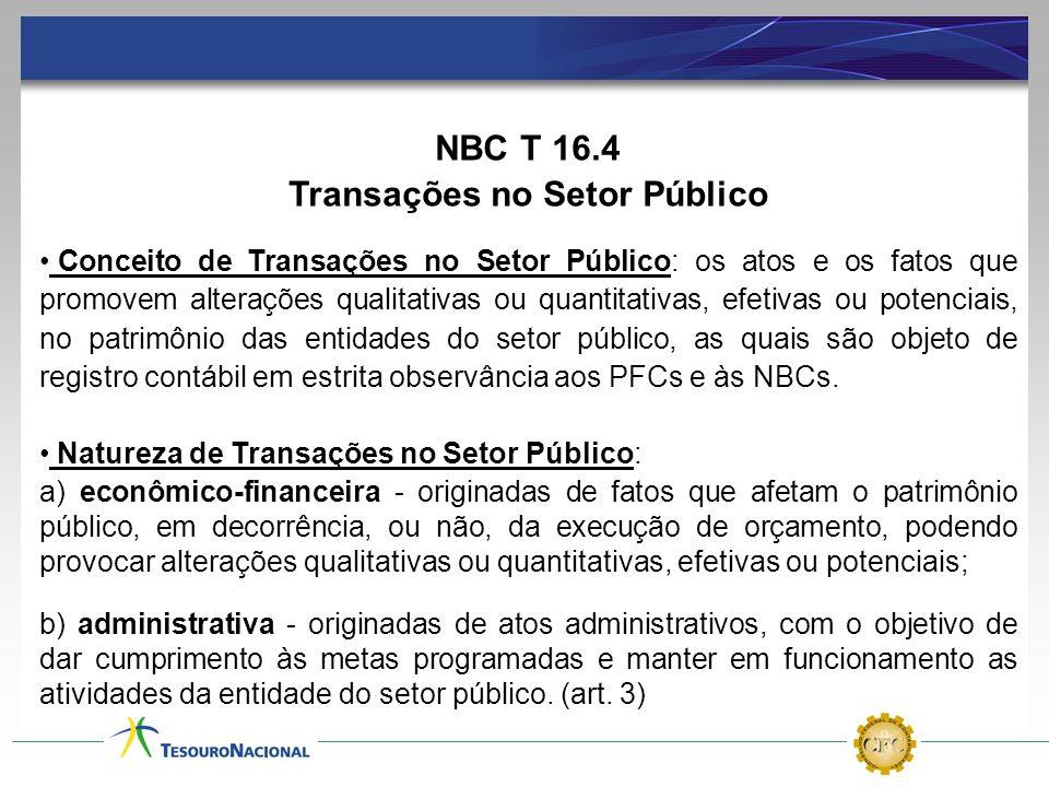 NBC T 16.4 Transações no Setor Público Conceito de Transações no Setor Público: os atos e os fatos que promovem alterações qualitativas ou quantitativ