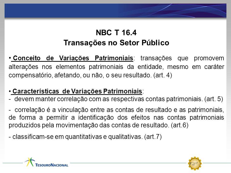 NBC T 16.4 Transações no Setor Público Conceito de Variações Patrimoniais: transações que promovem alterações nos elementos patrimoniais da entidade,