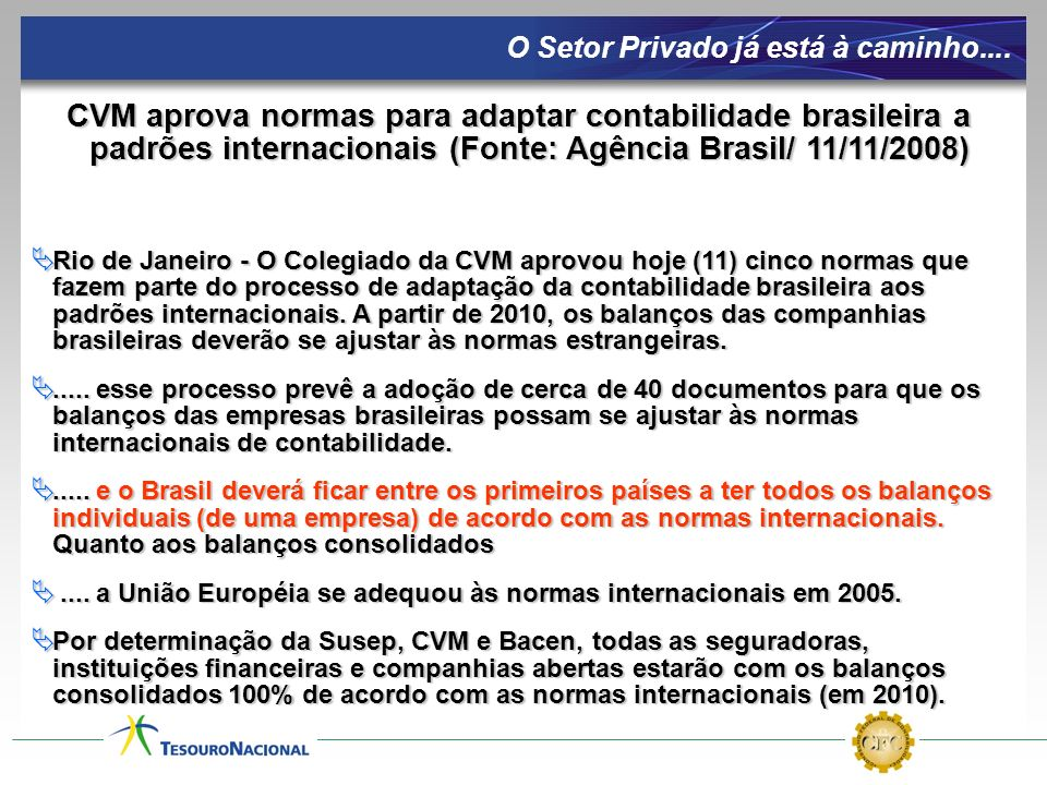 CVM aprova normas para adaptar contabilidade brasileira a padrões internacionais (Fonte: Agência Brasil/ 11/11/2008) Rio de Janeiro - O Colegiado da C
