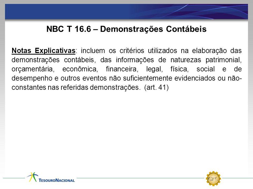 NBC T 16.6 – Demonstrações Contábeis Notas Explicativas: incluem os critérios utilizados na elaboração das demonstrações contábeis, das informações de
