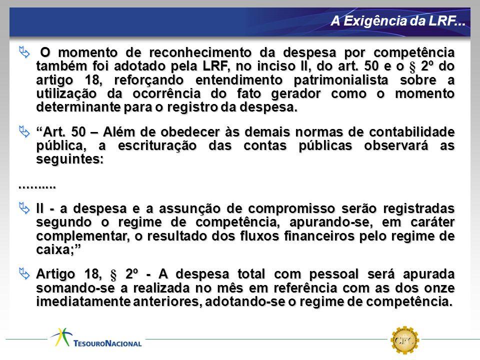 A Exigência da LRF... O momento de reconhecimento da despesa por competência também foi adotado pela LRF, no inciso II, do art. 50 e o § 2º do artigo