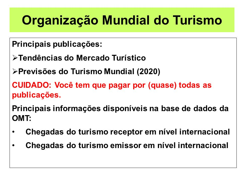Organização Mundial do Turismo Principais publicações: Tendências do Mercado Turístico Previsões do Turismo Mundial (2020) CUIDADO: Você tem que pagar