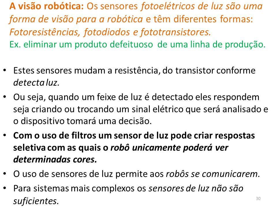 A visão robótica: Os sensores fotoelétricos de luz são uma forma de visão para a robótica e têm diferentes formas: Fotoresistências, fotodiodos e fototransistores.