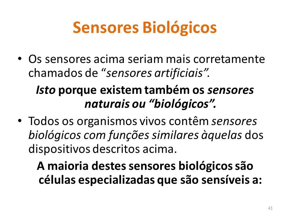 Sensores Biológicos Os sensores acima seriam mais corretamente chamados de sensores artificiais.