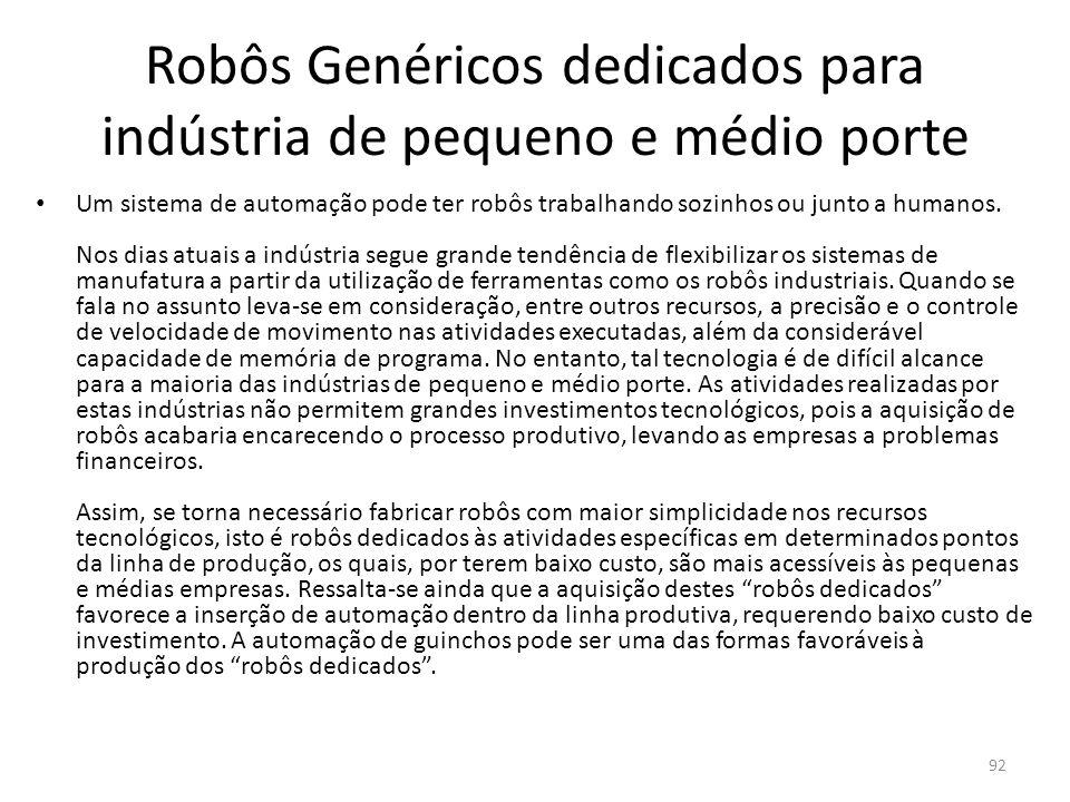 Robôs Genéricos dedicados para indústria de pequeno e médio porte Um sistema de automação pode ter robôs trabalhando sozinhos ou junto a humanos.