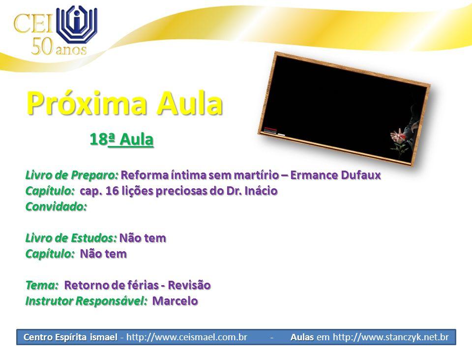 Centro Espírita ismael Aulas Centro Espírita ismael - http://www.ceismael.com.br - Aulas em http://www.stanczyk.net.br Próxima Aula 18ª Aula 18ª Aula