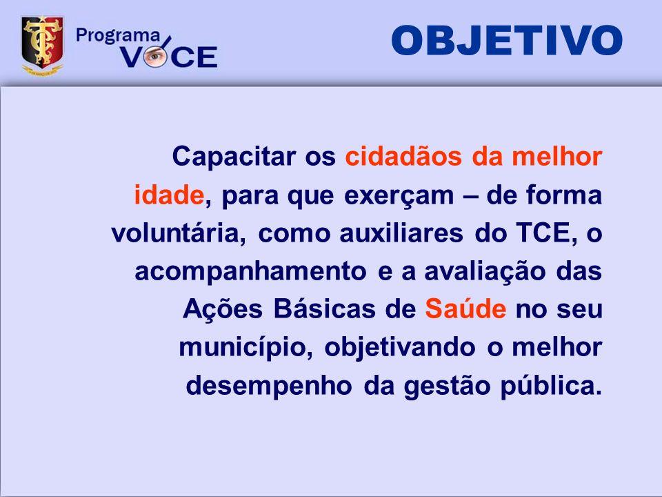 Capacitar os cidadãos da melhor idade, para que exerçam – de forma voluntária, como auxiliares do TCE, o acompanhamento e a avaliação das Ações Básica
