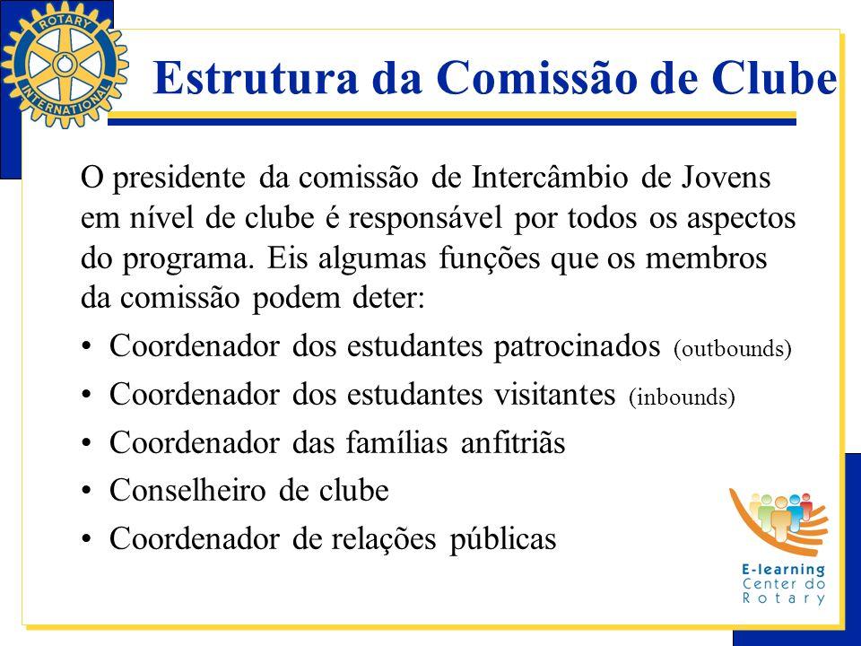 Estrutura da Comissão de Clube O presidente da comissão de Intercâmbio de Jovens em nível de clube é responsável por todos os aspectos do programa. Ei