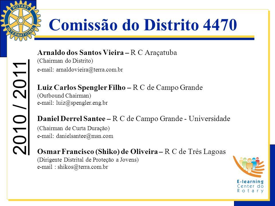 Comissão do Distrito 4470 Arnaldo dos Santos Vieira – R C Araçatuba (Chairman do Distrito) e-mail: arnaldovieira@terra.com.br Luiz Carlos Spengler Fil