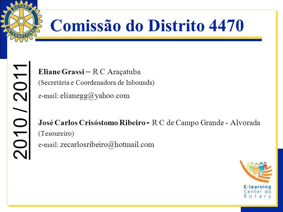 Comissão do Distrito 4470 Eliane Grassi – R C Araçatuba (Secretária e Coordenadora de Inbounds) e-mail: elianegg@yahoo.com José Carlos Crisóstomo Ribe