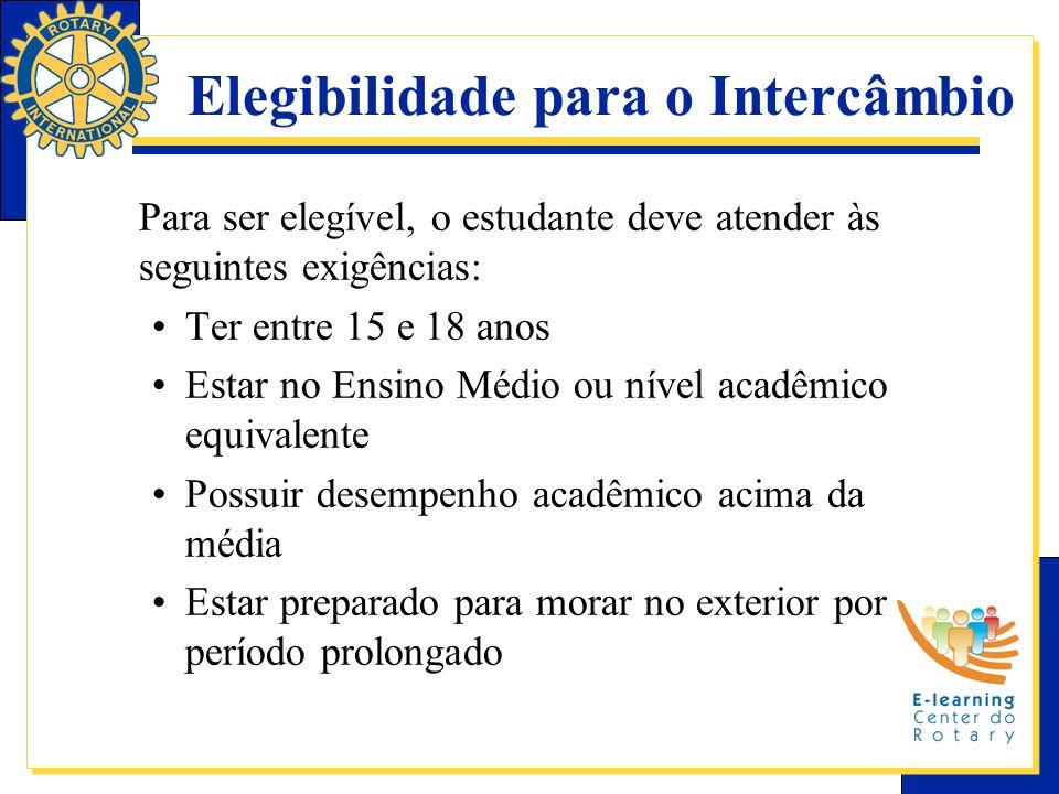 Elegibilidade para o Intercâmbio Para ser elegível, o estudante deve atender às seguintes exigências: Ter entre 15 e 18 anos Estar no Ensino Médio ou