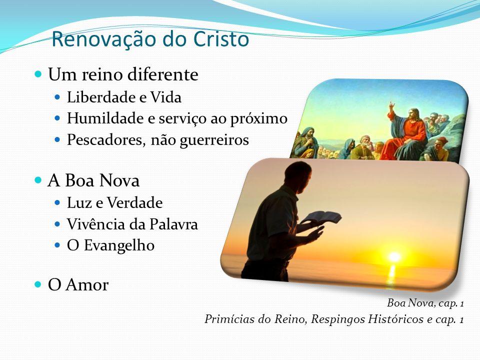 Renovação do Cristo Um reino diferente Liberdade e Vida Humildade e serviço ao próximo Pescadores, não guerreiros A Boa Nova Luz e Verdade Vivência da