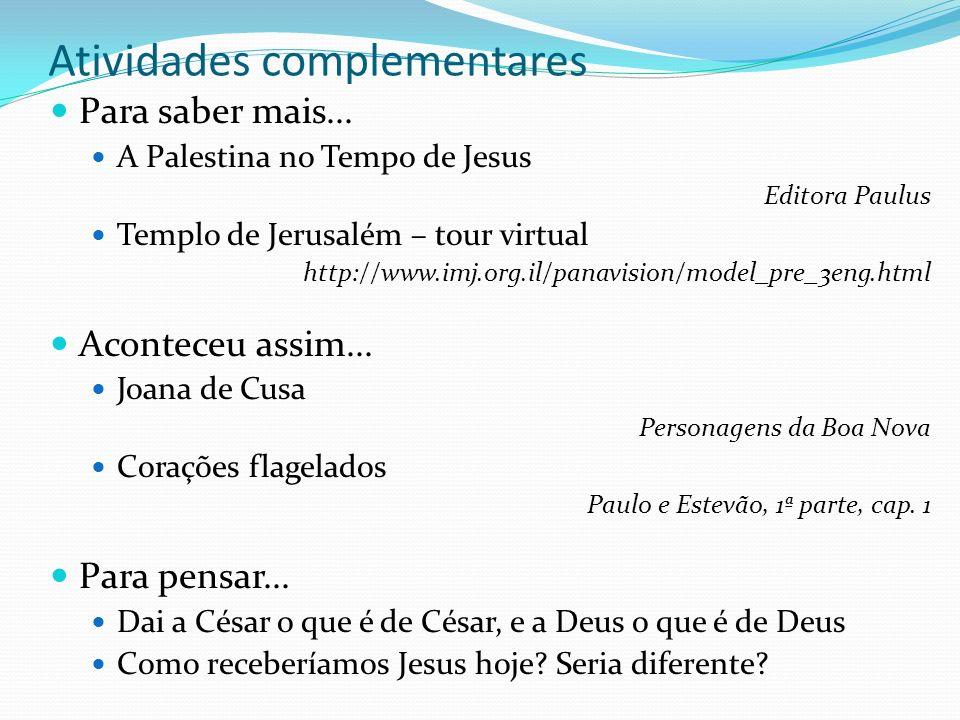 Atividades complementares Para saber mais... A Palestina no Tempo de Jesus Editora Paulus Templo de Jerusalém – tour virtual http://www.imj.org.il/pan