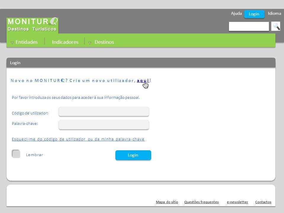 Ajuda Idioma Entidades Indicadores Destinos Novo no MONITUR Q ? Crie um novo utilizador, aqui!aqui Novo no MONITUR Q ? Crie um novo utilizador, aqui!a