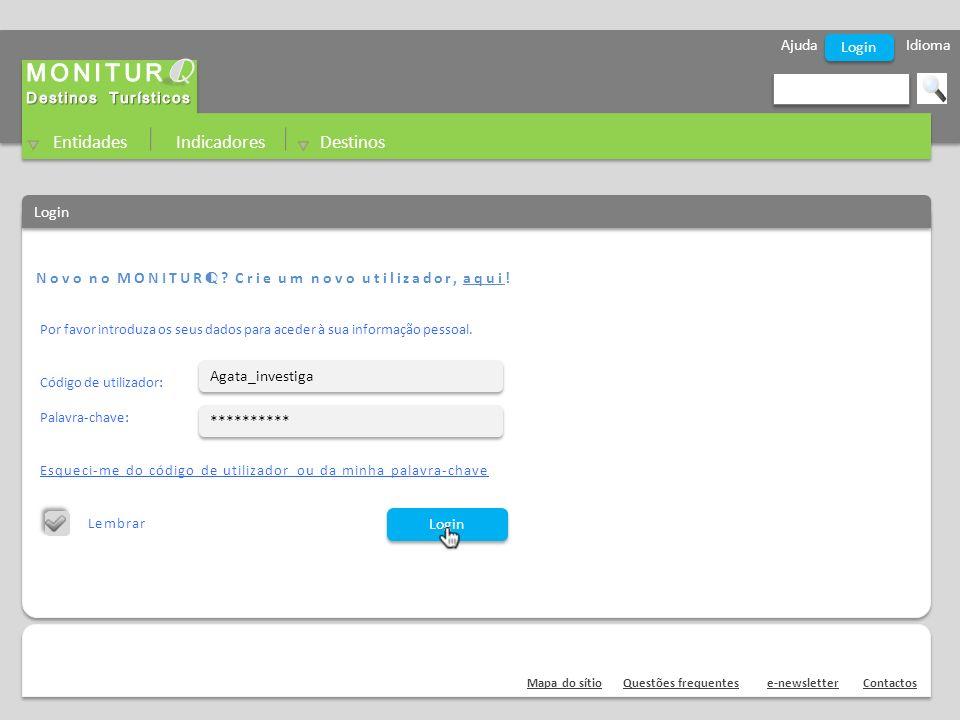 Ajuda Idioma Entidades Indicadores Destinos Novo no MONITUR Q ? Crie um novo utilizador, aqui! Mapa do sítioQuestões frequentese-newsletterContactos L