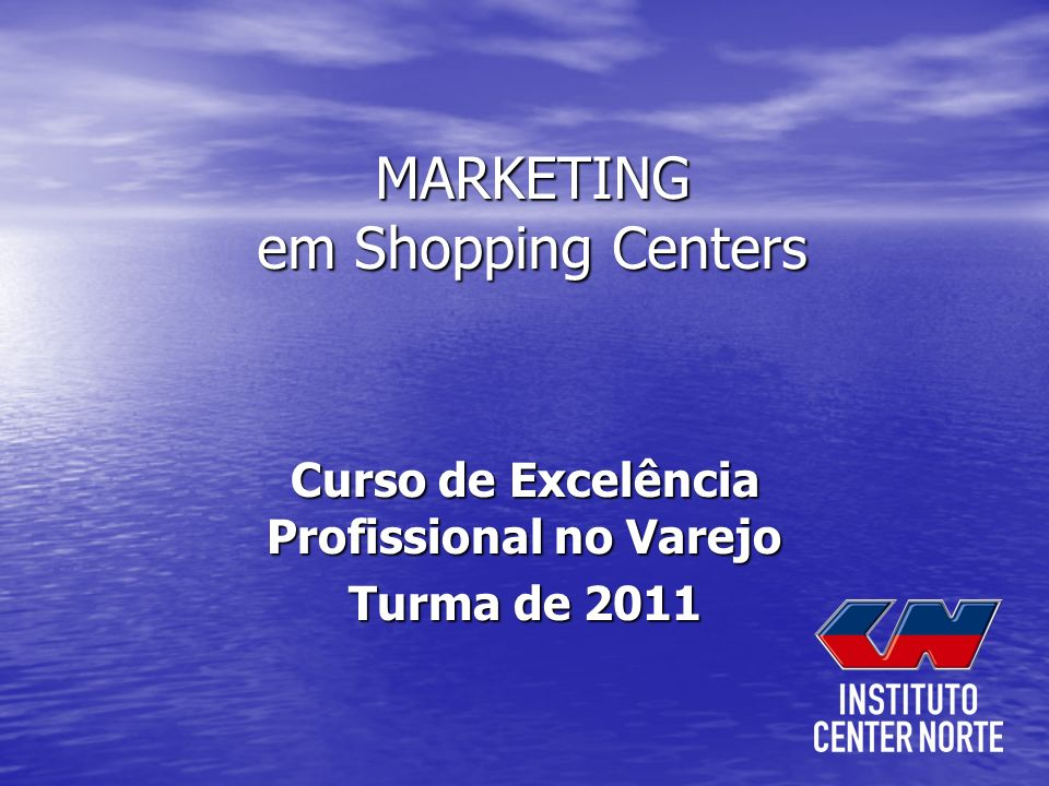 MARKETING em Shopping Centers Curso de Excelência Profissional no Varejo Turma de 2011