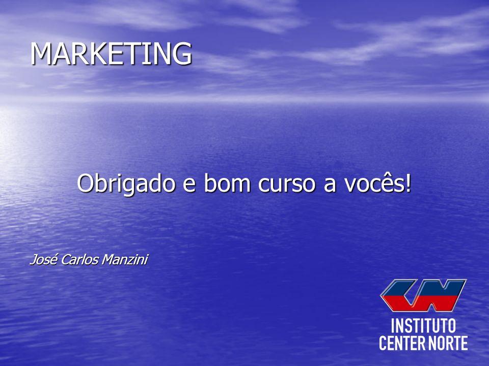 MARKETING Obrigado e bom curso a vocês! Obrigado e bom curso a vocês! José Carlos Manzini