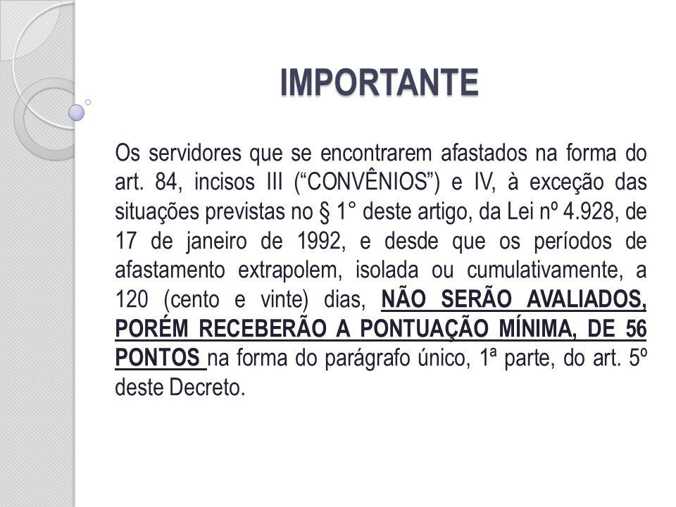 IMPORTANTE Os servidores que se encontrarem afastados na forma do art. 84, incisos III (CONVÊNIOS) e IV, à exceção das situações previstas no § 1° des