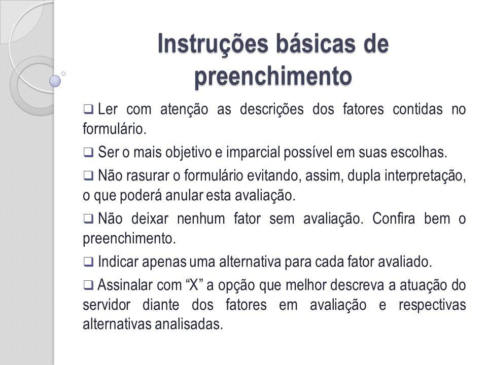Instruções básicas de preenchimento Ler com atenção as descrições dos fatores contidas no formulário.