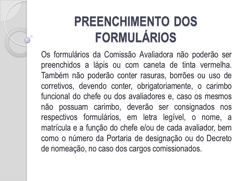 PREENCHIMENTO DOS FORMULÁRIOS Os formulários da Comissão Avaliadora não poderão ser preenchidos a lápis ou com caneta de tinta vermelha.