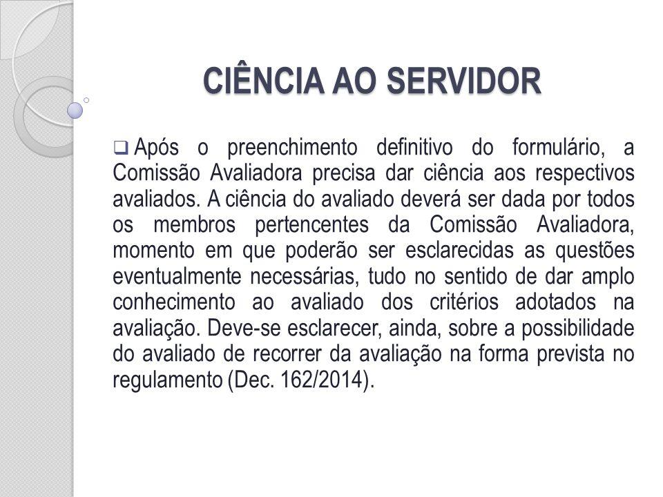CIÊNCIA AO SERVIDOR Após o preenchimento definitivo do formulário, a Comissão Avaliadora precisa dar ciência aos respectivos avaliados. A ciência do a
