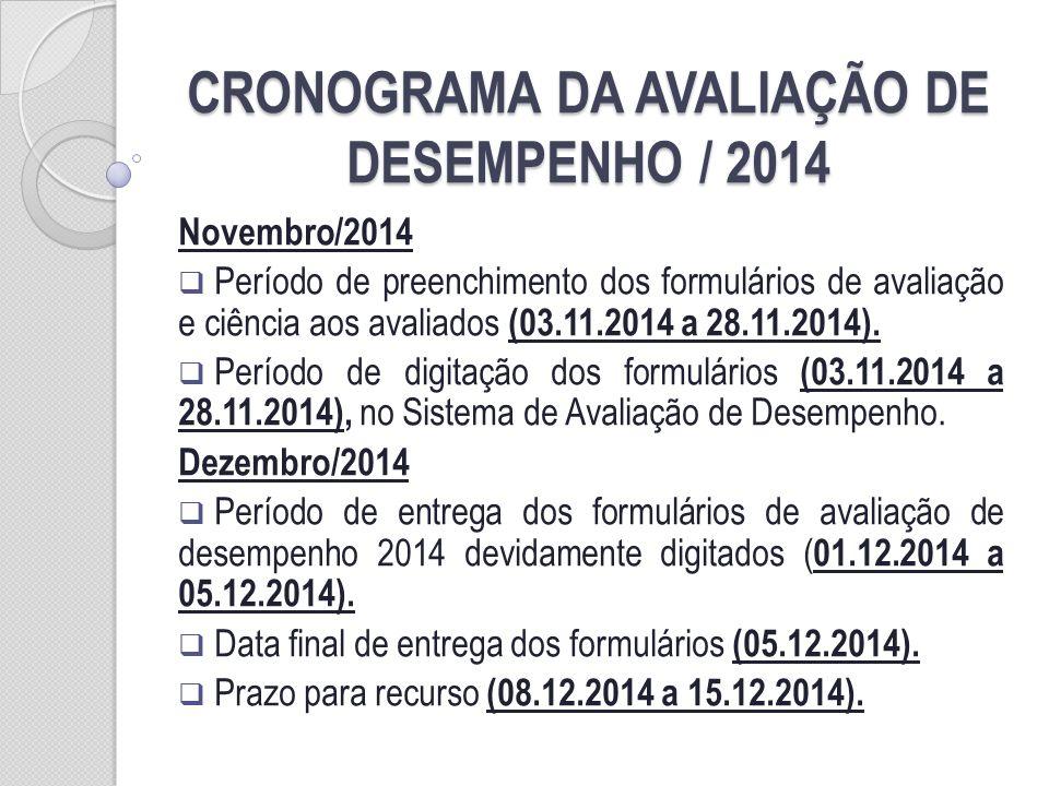 CRONOGRAMA DA AVALIAÇÃO DE DESEMPENHO / 2014 Novembro/2014 Período de preenchimento dos formulários de avaliação e ciência aos avaliados (03.11.2014 a 28.11.2014).