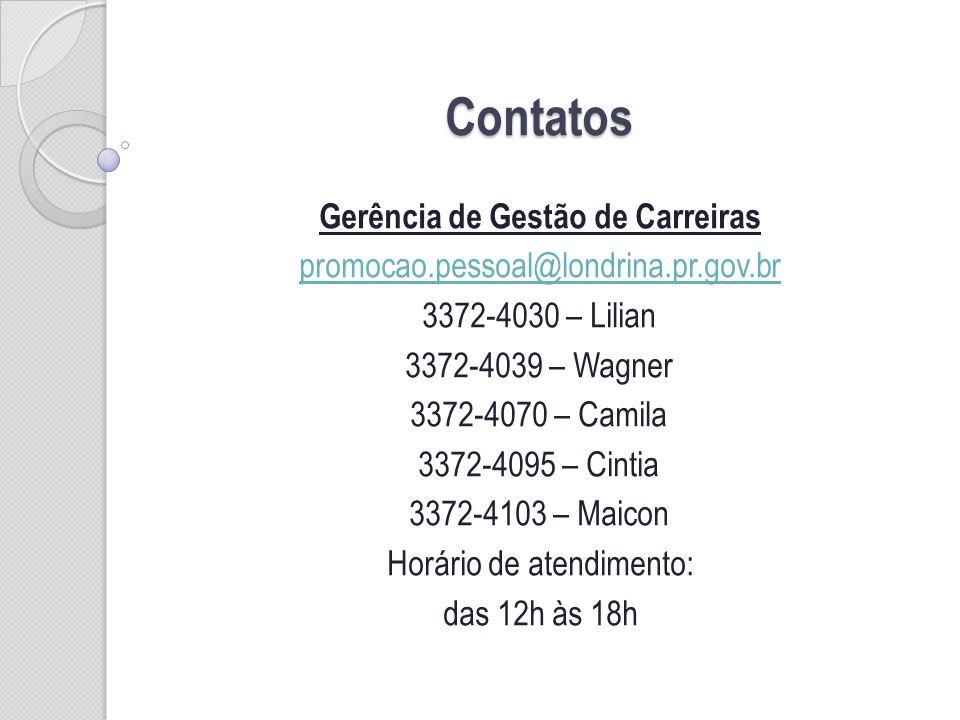 Contatos Gerência de Gestão de Carreiras promocao.pessoal@londrina.pr.gov.br 3372-4030 – Lilian 3372-4039 – Wagner 3372-4070 – Camila 3372-4095 – Cint